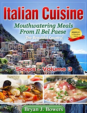Mouthwatering Soups From Il Bel Paese (Italian Cuisine Book 3)