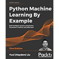 Python Machine Learning By Example: Build intelligent systems using Python, TensorFlow 2, PyTorch, and scikit-learn, 3rd…