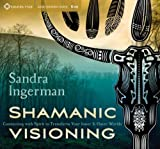 Shamanic Visioning: Connecting with Spirit to Transform Your Inner and Outer Worlds by Ingerman, Sandra Published by Sounds True 1st (first) edition (2013) Audio CD