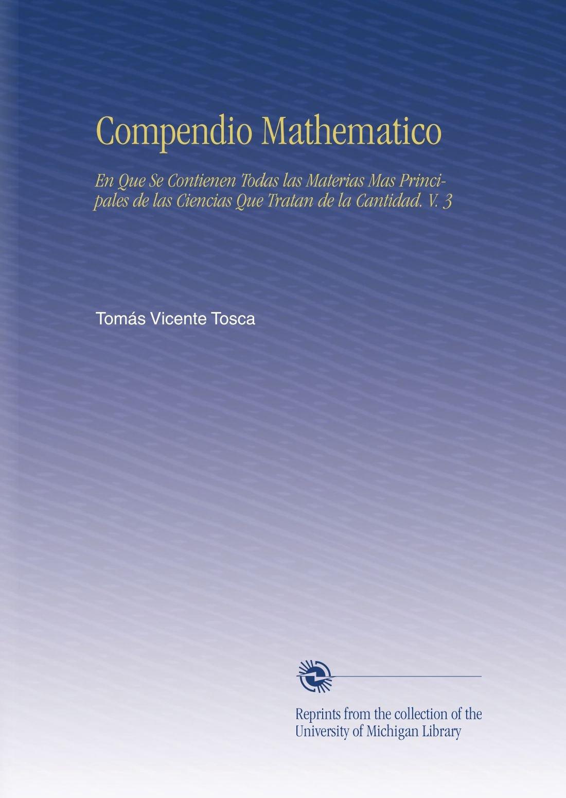 Read Online Compendio Mathematico: En Que Se Contienen Todas las Materias Mas Principales de las Ciencias Que Tratan de la Cantidad. V. 3 (Spanish Edition) pdf epub