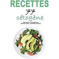 Recettes cétogène: 77 recettes délicieuses – Petit-déjeuner, déjeuner, dîner, smoothies, desserts