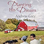 Planting His Dream | Andrew Grey