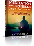 Meditation: Beginners and Advances - A New Way of Finding Constant and Lasting Peace (Meditation, Stress, Beginners, Meditate, Happiness, Peace, Guide, Mindfulness) (English Edition)