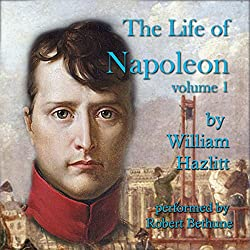 The Life of Napoleon: Volume 1