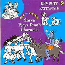 Shiva Plays Dumb Charades: Fun in Devlok Audiobook by Devdutt Pattanaik Narrated by Rupa Krishnan