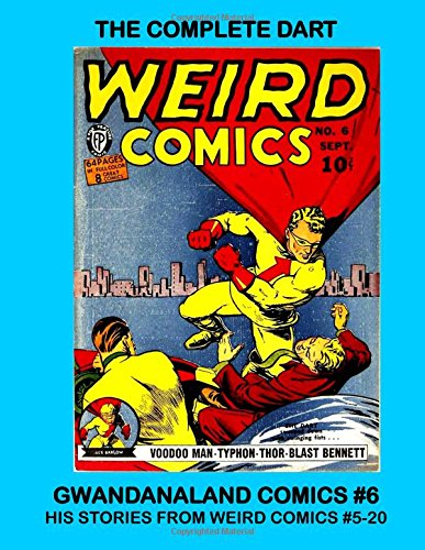 Read Online The Complete Dart: Gwandanaland Comics #6 -- His Complete Stories From Weird Comics #5-20 -- Includes all Dart Covers! pdf epub