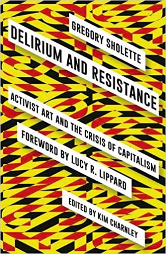 Delirium And Resistance Activist Art And The Crisis Of Capitalism