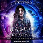Realms of Ghosts and Magic: Fae Witch Chronicles, Book 1 | J. S. Malcom