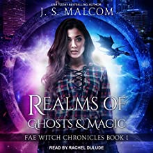 Realms of Ghosts and Magic: Fae Witch Chronicles, Book 1 Audiobook by J. S. Malcom Narrated by Rachel Dulude
