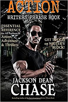 Action Writers' Phrase Book: Essential Reference for All Authors of Action, Adventure & Thrillers: Volume 3 (Writers' Phrase Books)