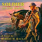 Soldier of the Horse | Robert Mackay