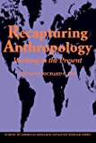 Recapturing Anthropology: Working in the Present