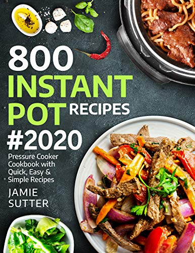 800 Instant Pot Recipes 2020 Pressure Cooker Cookbook With