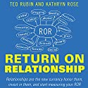 Return on Relationship: Relationships Are the New Currency: Honor Them, Invest in Them, and Start Measuring Your ROR Audiobook by Kathryn Rose, Ted Rubin Narrated by Ben Lichtenwalner