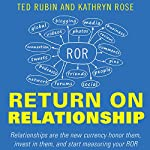 Return on Relationship: Relationships Are the New Currency: Honor Them, Invest in Them, and Start Measuring Your ROR | Kathryn Rose,Ted Rubin