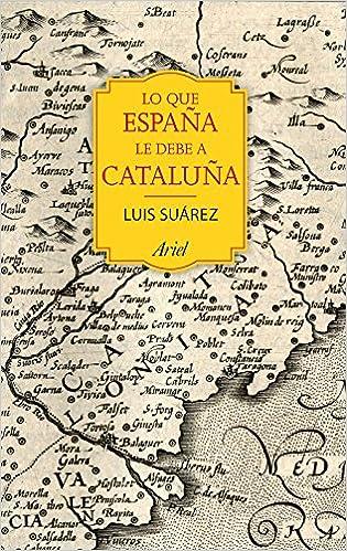 Lo que España le debe a Cataluña: 732 - 1516 Ariel: Amazon.es: Suárez Fernández, Luis: Libros
