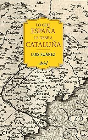 Lo que España le debe a Cataluña: (732 - 1516) eBook: Suárez Fernández, Luis: Amazon.es: Tienda Kindle