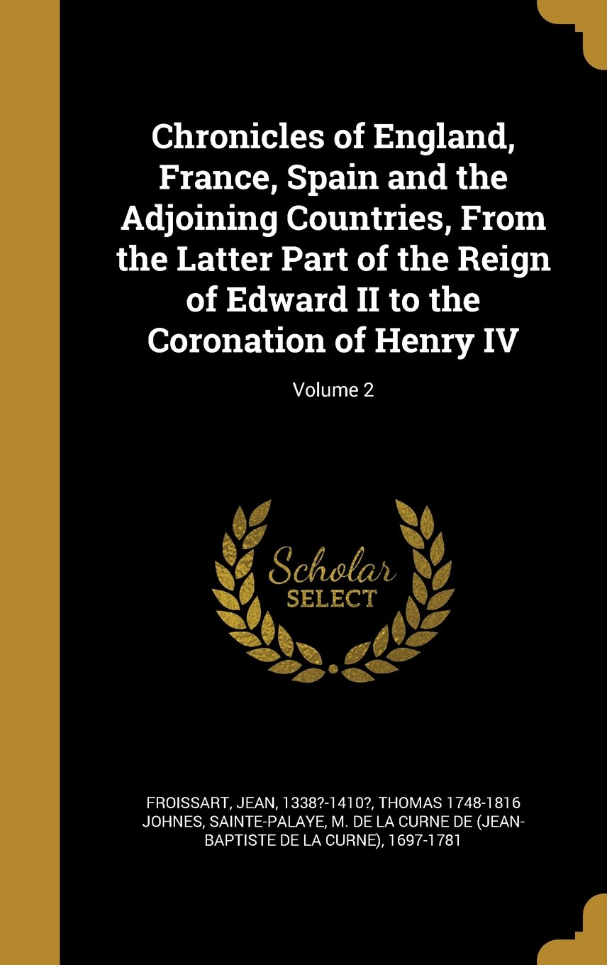 Download Chronicles of England, France, Spain and the Adjoining Countries, from the Latter Part of the Reign of Edward II to the Coronation of Henry IV; Volume 2 pdf epub