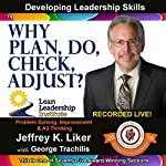 Why Plan Do Check Adjust? - Module 2, Section 7: Developing Leadership Skills, Part 14 | Jeffrey Liker