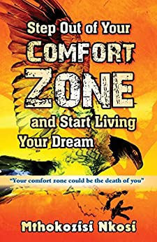 Step Out of Your Comfort Zone and Start Living Your Dream:: Your Comfort Zone Could Be the Death of You by [Nkosi, Mthokozisi]