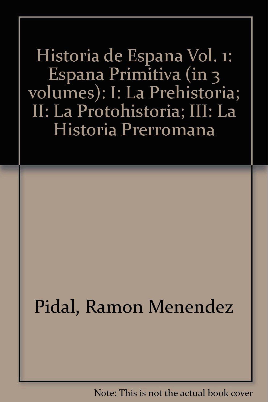 Historia de Espana Vol. 1: Espana Primitiva in 3 volumes : I: La ...