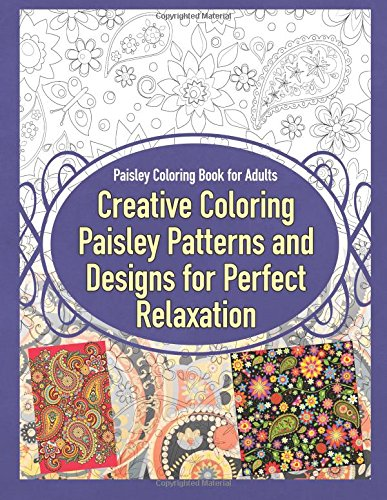 Download Paisley Coloring Book for Adults Creative Coloring Paisley Patterns and Designs for Perfect Relaxation (Paisley Coloring Books) (Volume 1) pdf