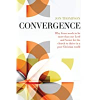 Convergence: Why Jesus needs to be more than our Lord and Savior to thrive in a post Christian world