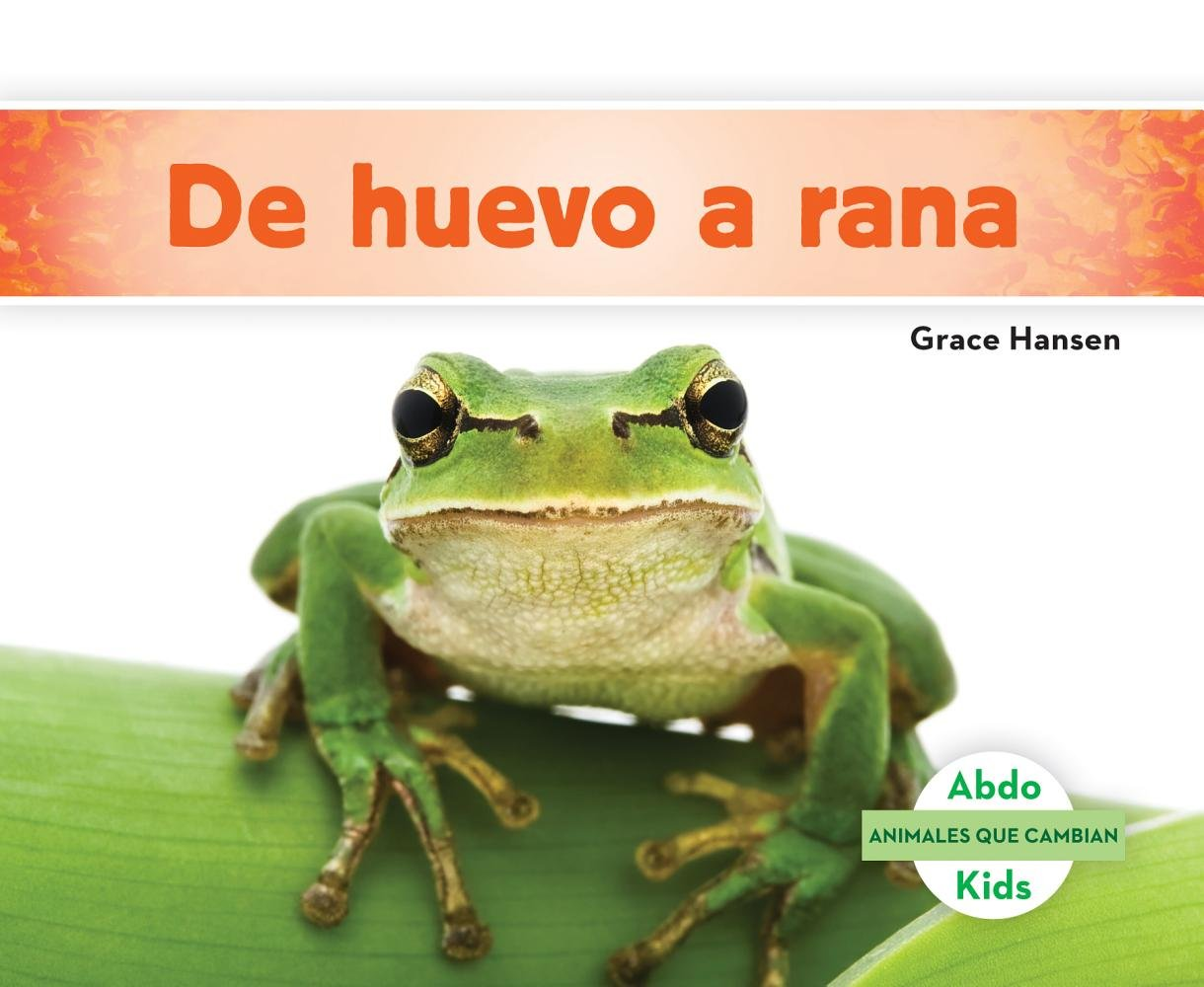 de Huevo a Rana (Becoming a Frog) (Animales Que Cambian (Changing Animals)) (Spanish Edition)