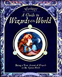 A Guide to Wizards of the World - Being a True Account of Wizards in the Known World: As told by Master Merlin (Wizardology)