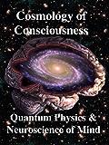 Cosmology of Consciousness: Quantum Physics & Neuroscience of Mind