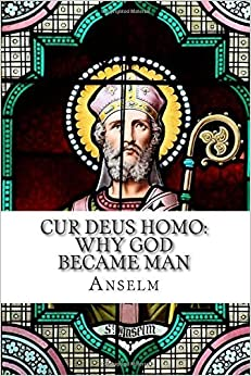Book Cur Deus Homo: Why God Became Man by Anselm (2014)