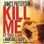 Kill Me If You Can | James Patterson,Marshall Karp