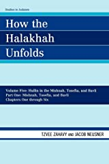How the Halakhah Unfolds: Hullin in the Mishnah, Tosefta, and Bavli, Part One: Mishnah, Tosefta, and Bavli (Studies in Judaism) (Volume 5)