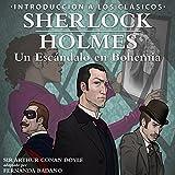 Sherlock Holmes: Un Escandalo en Bohemia [Sherlock Holmes: A Scandal in Bohemia, Spanish Edition]: Introducción a los Clásicos [Introduction to the Classics]