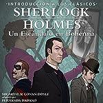 Sherlock Holmes: Un Escandalo en Bohemia [Sherlock Holmes: A Scandal in Bohemia, Spanish Edition]: Introducción a los Clásicos [Introduction to the Classics] | Arthur Conan Doyle
