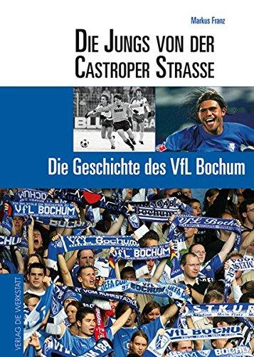 Die Jungs von der Castroper Straße 17 Die Geschichte des VfL Bochum Gebundenes Buch Oktober 2005 Markus Franz Verlag Die Werkstatt GmbH 3895335061 Ballsport
