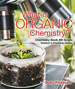 What is Organic Chemistry? Chemistry Book 4th Grade | Children's Chemistry Books