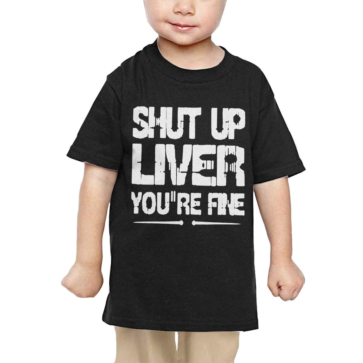 Chunmmmmm Shut Up Liver Youre Fine Baby Infant Short Sleeve Round Neck Cotton Tshit