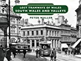 Lost Tramways: South Wales and Valleys (Lost Lines)