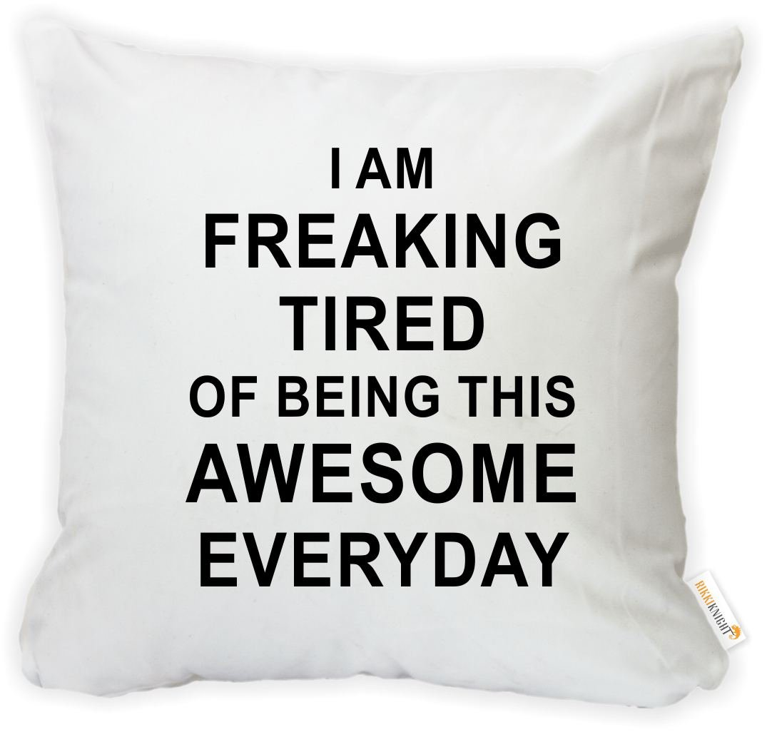 Rikki Knight ''I am Freaking Tired of Being This Awesome Everyday Microfiber Throw Décor Pillow Case Cushion Cover 16'' Square (Insert Included)