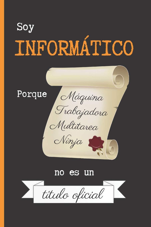 SOY INFORMÁTICO PORQUE MAQUINA TRABAJADORA MULTITAREA NINJA ...