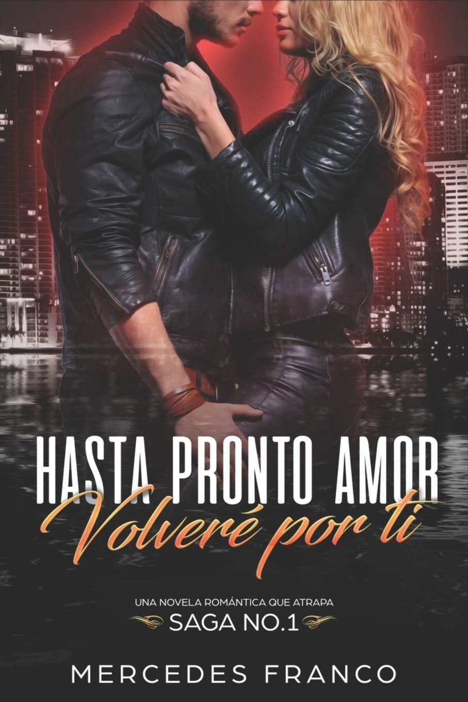 Hasta Pronto Amor. Volveré por ti Libro 1 : Una Novela Romántica ...