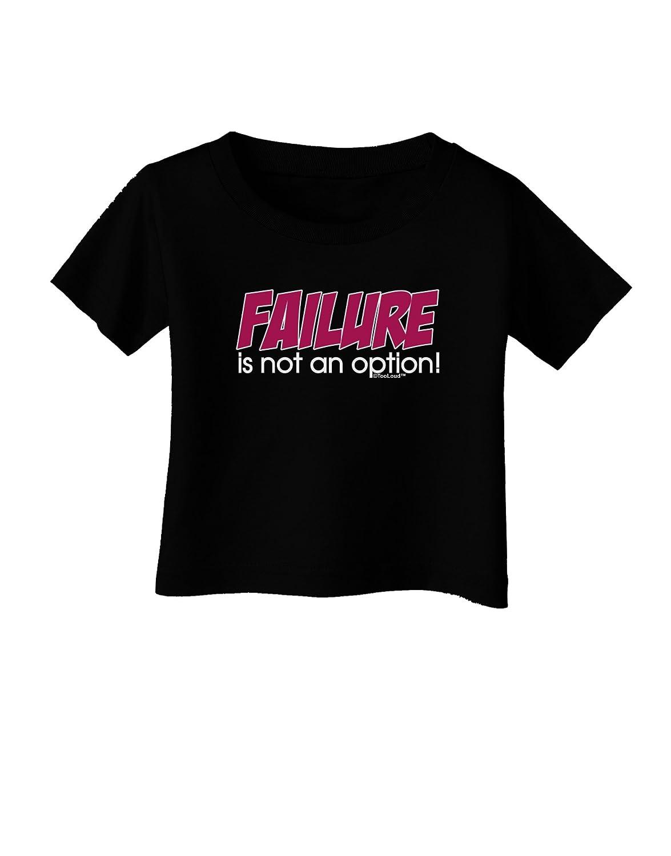 TooLoud Failure is Not an Option Infant T-Shirt Dark