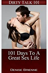 SEXUALITY: 101 Days To A Great Sex Life: Secrets On How To Please A Man (or woman) In Bed (Dirty Talk 101 Series Book 7) Kindle Edition