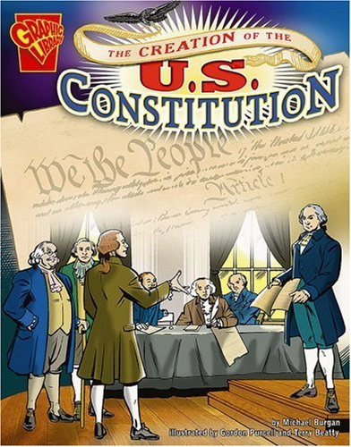 The Creation of the U.S. Constitution (Graphic History)