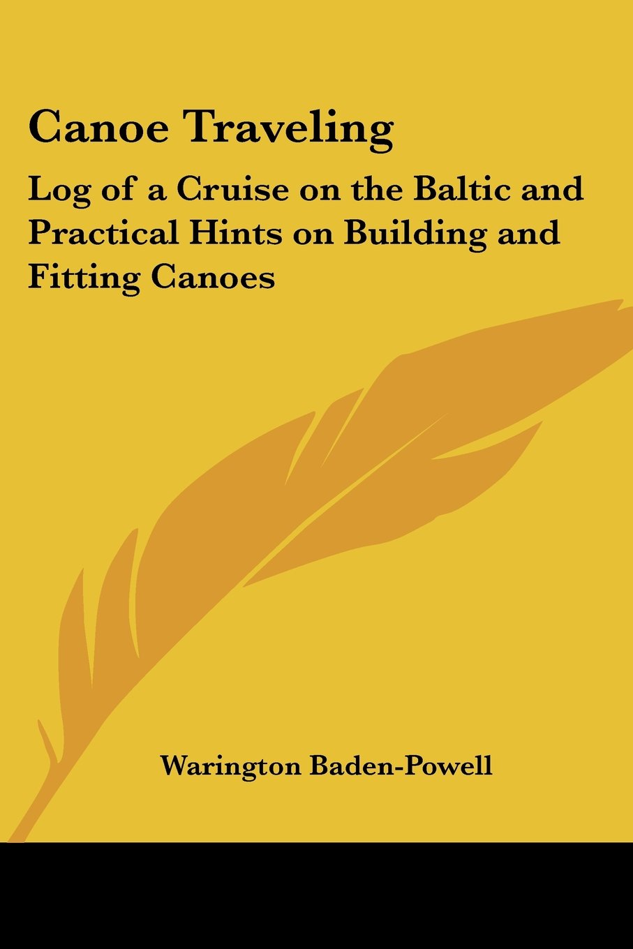 Canoe Traveling: Log of a Cruise on the Baltic and Practical Hints on Building and Fitting Canoes