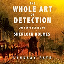 The Whole Art of Detection: Lost Mysteries of Sherlock Holmes Audiobook by Lyndsay Faye Narrated by Simon Vance