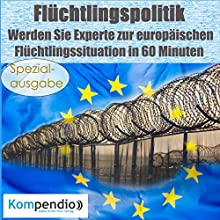 Flüchtlingspolitik: Werden Sie Experte zur europäischen Flüchtlingssituation in 60 Minuten (Spezialausgabe) Hörbuch von Alessandro Dallmann Gesprochen von: Michael Freio Haas