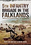 [5th Infantry Brigade in the Falklands War] [Author: Nick van der Bijl] [February, 2014]