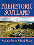 Prehistoric Scotland, MacSween, Ann and Sharp, Mick, 0941533875